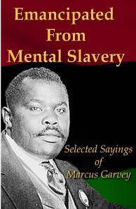 Can emancipation from mental slavery be achieved without an honest exploration of the mind of Marcus Garvey? This book available from Amazon gives the seeker an opportunity to evaluate him on their own.